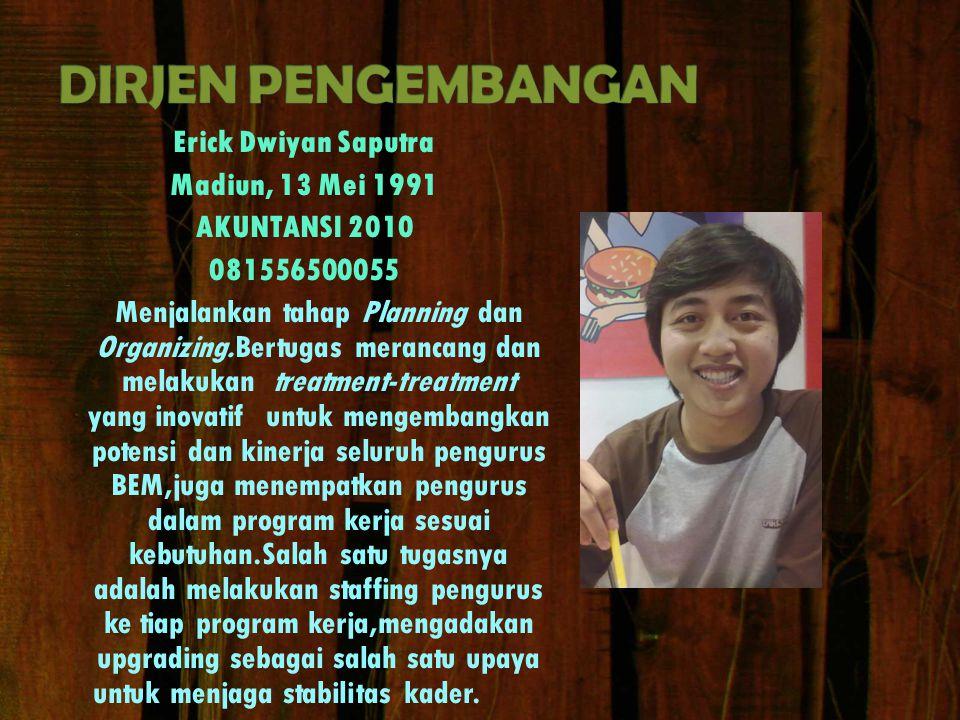 Erick Dwiyan Saputra Madiun, 13 Mei 1991 AKUNTANSI 2010 081556500055 Menjalankan tahap Planning dan Organizing.Bertugas merancang dan melakukan treatm