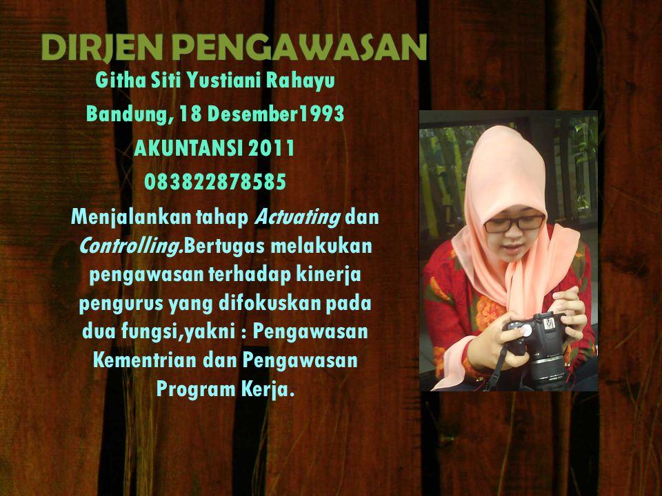 Githa Siti Yustiani Rahayu Bandung, 18 Desember1993 AKUNTANSI 2011 083822878585 Menjalankan tahap Actuating dan Controlling.Bertugas melakukan pengawasan terhadap kinerja pengurus yang difokuskan pada dua fungsi,yakni : Pengawasan Kementrian dan Pengawasan Program Kerja.