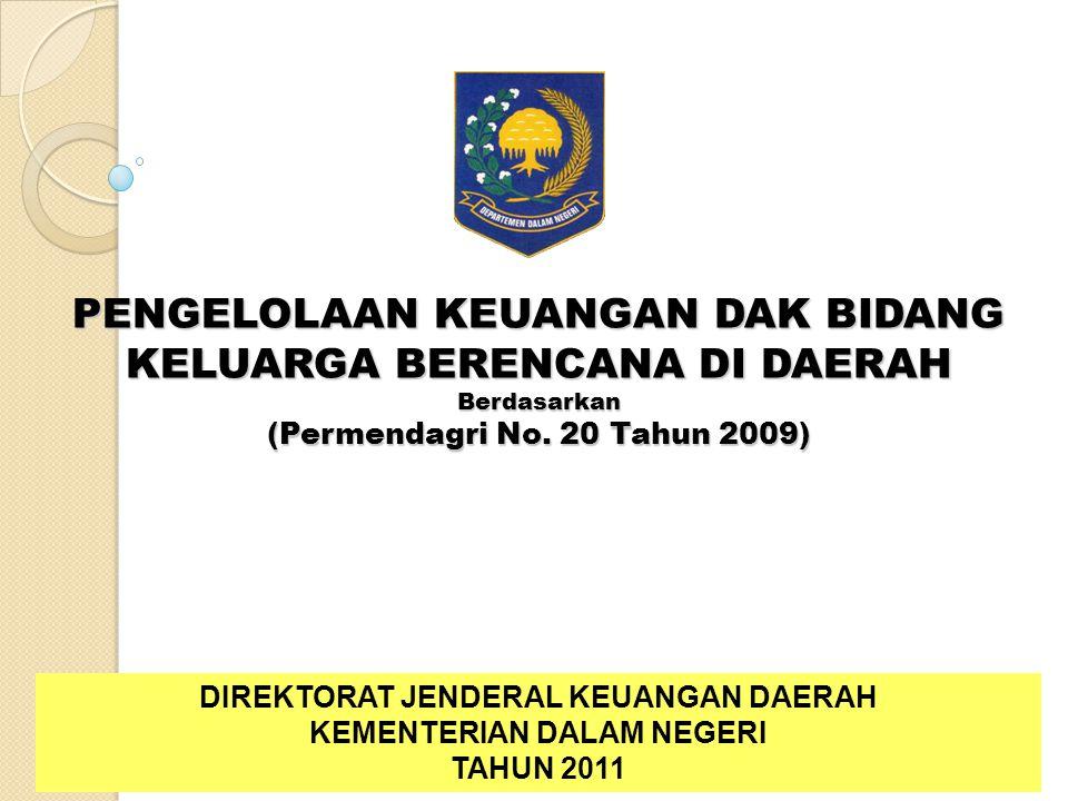 PENGELOLAAN KEUANGAN DAK BIDANG KELUARGA BERENCANA DI DAERAH Berdasarkan (Permendagri No. 20 Tahun 2009) DIREKTORAT JENDERAL KEUANGAN DAERAH KEMENTERI