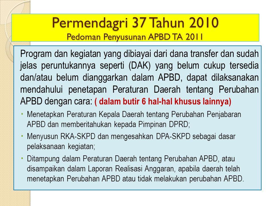 Permendagri 37 Tahun 2010 Pedoman Penyusunan APBD TA 2011 Program dan kegiatan yang dibiayai dari dana transfer dan sudah jelas peruntukannya seperti