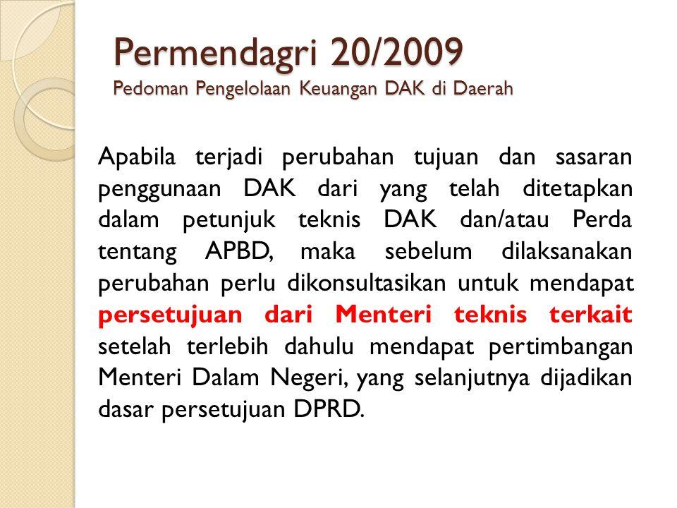 Permendagri 20/2009 Pedoman Pengelolaan Keuangan DAK di Daerah Apabila terjadi perubahan tujuan dan sasaran penggunaan DAK dari yang telah ditetapkan