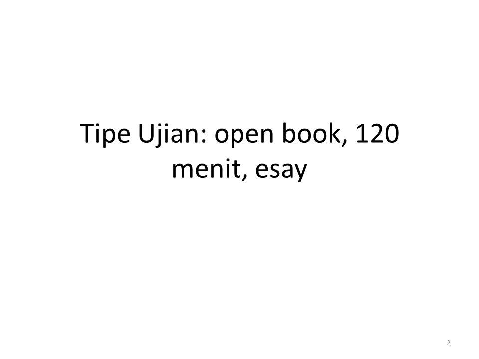 Tipe Ujian: open book, 120 menit, esay 2