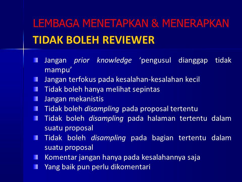 TIDAK BOLEH REVIEWER Jangan prior knowledge 'pengusul dianggap tidak mampu' Jangan terfokus pada kesalahan-kesalahan kecil Tidak boleh hanya melihat s