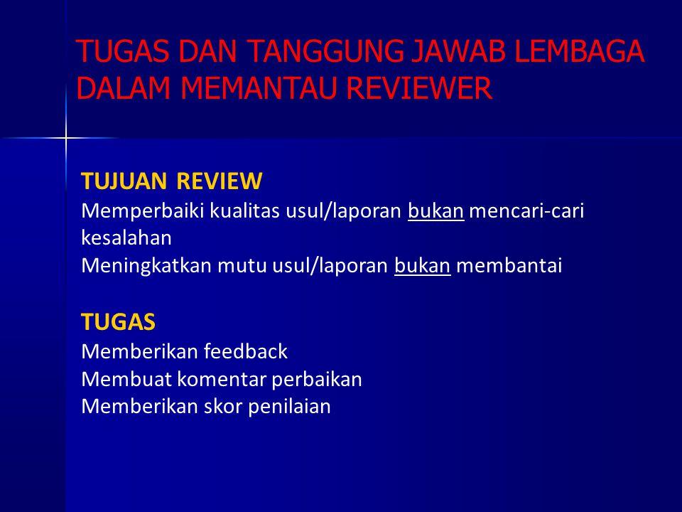 TUJUAN REVIEW Memperbaiki kualitas usul/laporan bukan mencari-cari kesalahan Meningkatkan mutu usul/laporan bukan membantai TUGAS Memberikan feedback