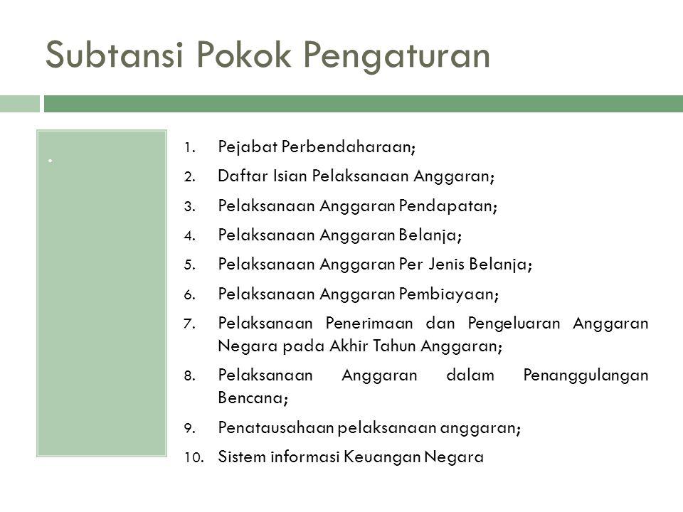 Subtansi Pokok Pengaturan. 1. Pejabat Perbendaharaan; 2. Daftar Isian Pelaksanaan Anggaran; 3. Pelaksanaan Anggaran Pendapatan; 4. Pelaksanaan Anggara