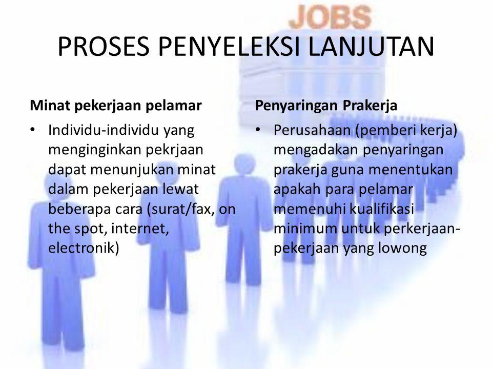 PROSES PENYELEKSI LANJUTAN Minat pekerjaan pelamar Individu-individu yang menginginkan pekrjaan dapat menunjukan minat dalam pekerjaan lewat beberapa