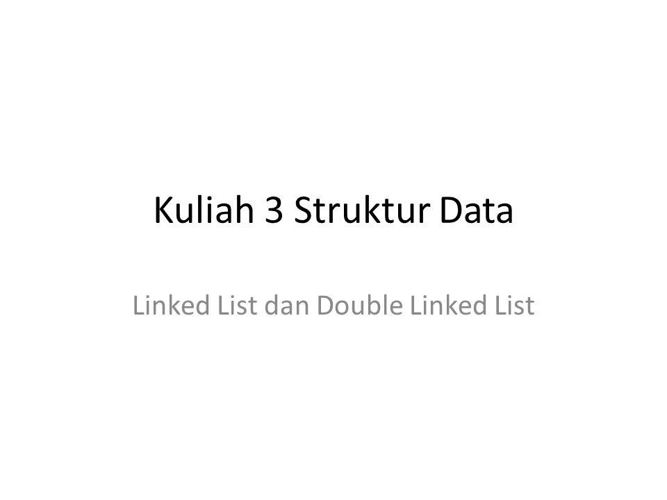 Kuliah 3 Struktur Data Linked List dan Double Linked List