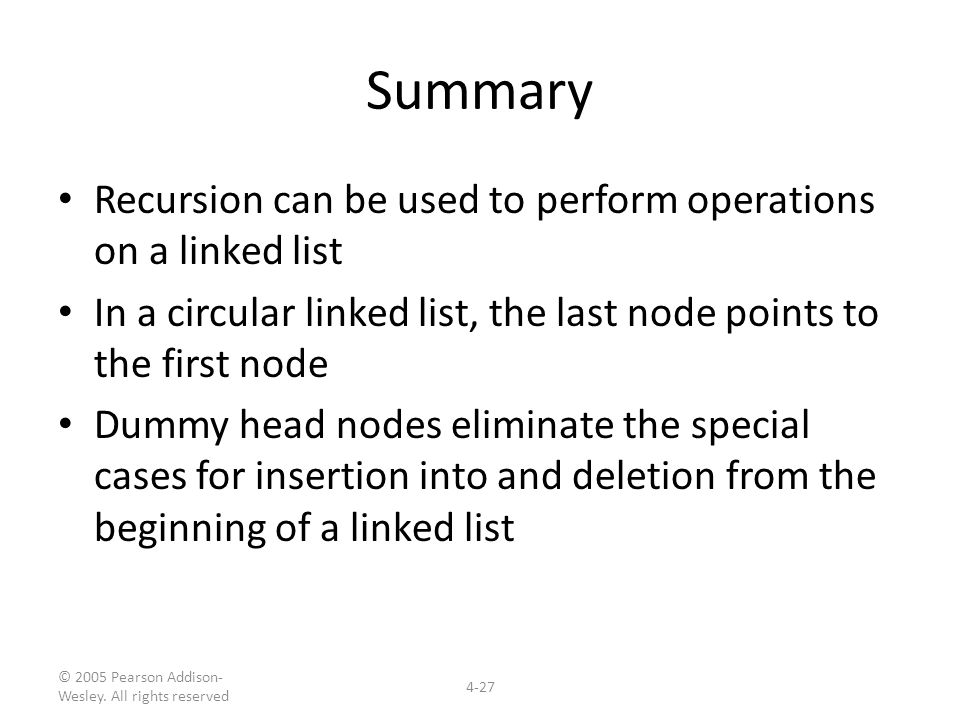 © 2005 Pearson Addison- Wesley. All rights reserved 4-27 Summary Recursion can be used to perform operations on a linked list In a circular linked lis