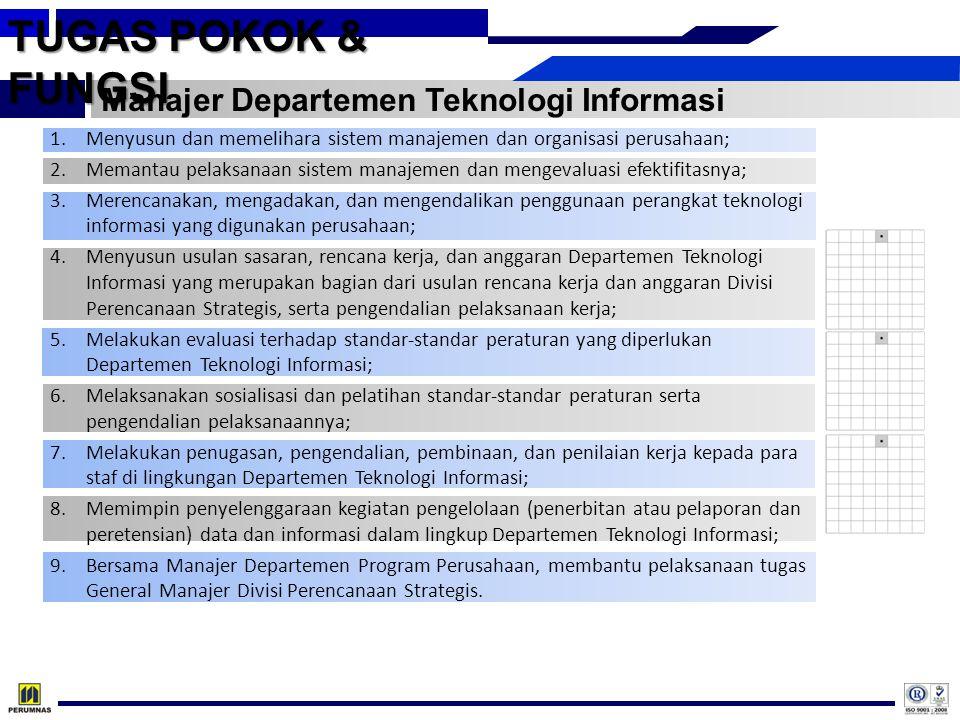 TUGAS POKOK & FUNGSI Manajer Departemen Teknologi Informasi 1.Menyusun dan memelihara sistem manajemen dan organisasi perusahaan; 2.Memantau pelaksana