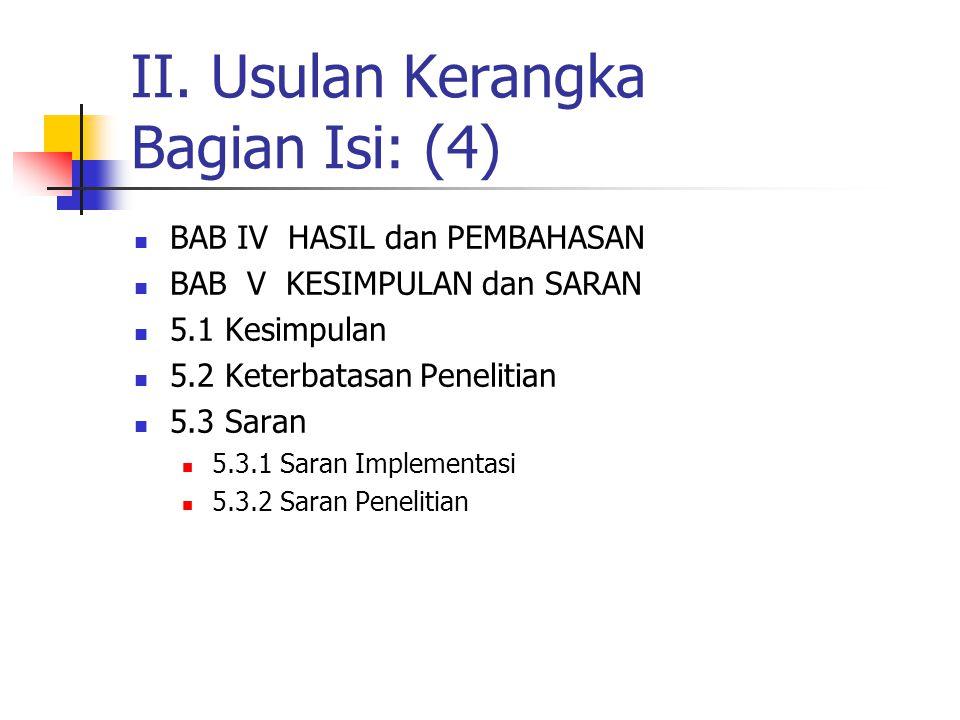II. Usulan Kerangka Bagian Isi: (3) BAB III METODE PENELITIAN 3.1 Rancangan Penelitian 3.2 Subjek Penelitian 3.3 Instrumen Penelitian 3.4 Prosedur Pen