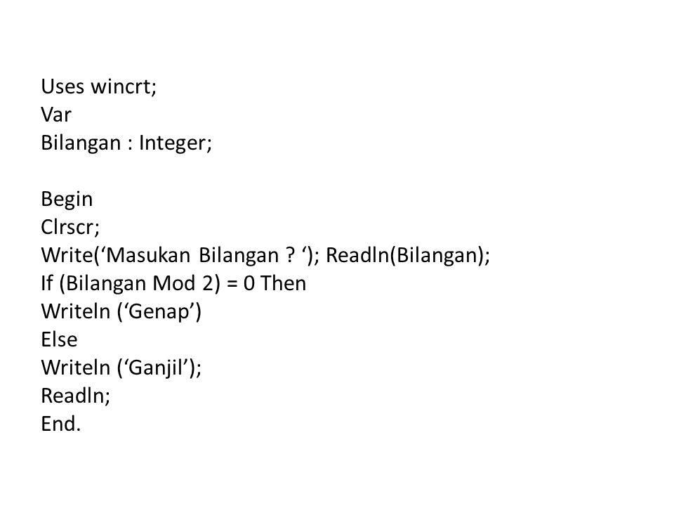Uses wincrt; Var Bilangan : Integer; Begin Clrscr; Write('Masukan Bilangan ? '); Readln(Bilangan); If (Bilangan Mod 2) = 0 Then Writeln ('Genap') Else