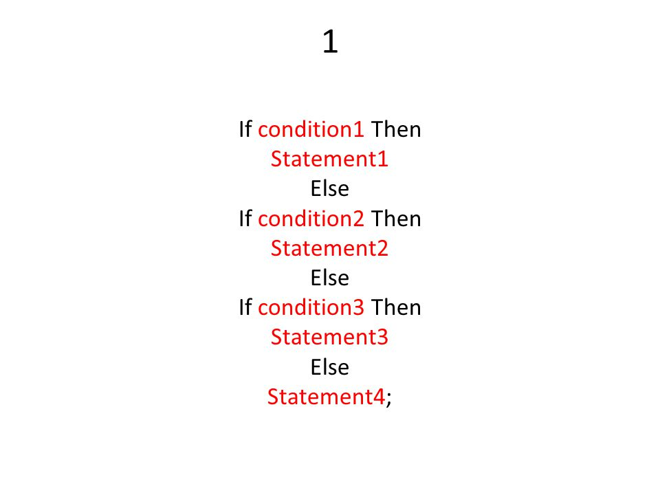 1 If condition1 Then Statement1 Else If condition2 Then Statement2 Else If condition3 Then Statement3 Else Statement4;