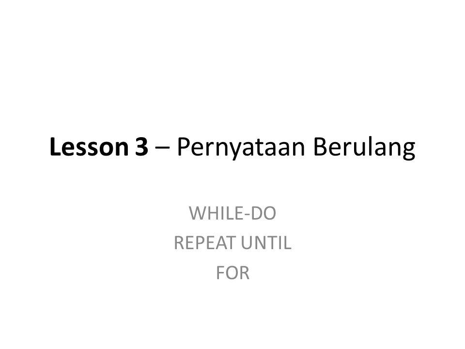 I := 11; While I <= 10 Do Begin Writeln('STMIK ); Inc(I); End; Dan I := 11; Repeat Writeln('STMIK ); Inc(I); Until I <= 10; 9