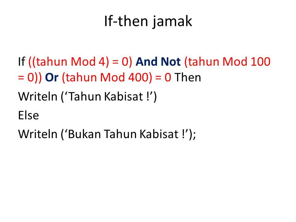 If-then jamak If ((tahun Mod 4) = 0) And Not (tahun Mod 100 = 0)) Or (tahun Mod 400) = 0 Then Writeln ('Tahun Kabisat !') Else Writeln ('Bukan Tahun K