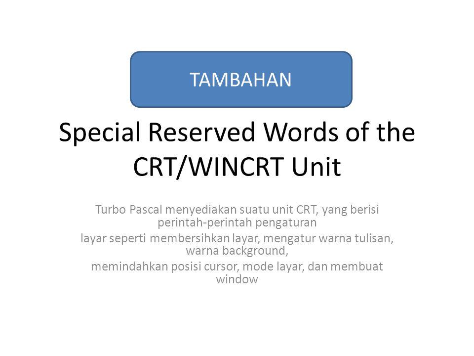 Special Reserved Words of the CRT/WINCRT Unit Turbo Pascal menyediakan suatu unit CRT, yang berisi perintah-perintah pengaturan layar seperti membersi