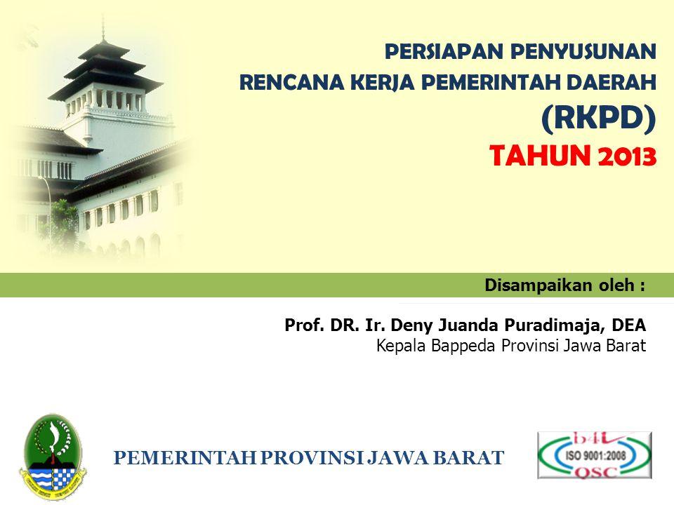 Disampaikan oleh : Prof. DR. Ir. Deny Juanda Puradimaja, DEA Kepala Bappeda Provinsi Jawa Barat PEMERINTAH PROVINSI JAWA BARAT PERSIAPAN PENYUSUNAN RE