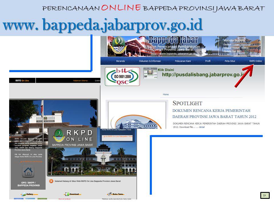 www. bappeda.jabarprov.go.id PERENCANAAN ONLINE BAPPEDA PROVINSI JAWA BARAT www. bappeda.jabarprov.go.id 21
