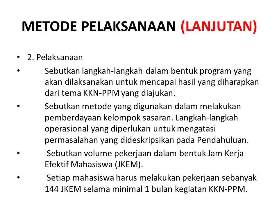 METODE PELAKSANAAN (LANJUTAN) 2. Pelaksanaan Sebutkan langkah-langkah dalam bentuk program yang akan dilaksanakan untuk mencapai hasil yang diharapkan