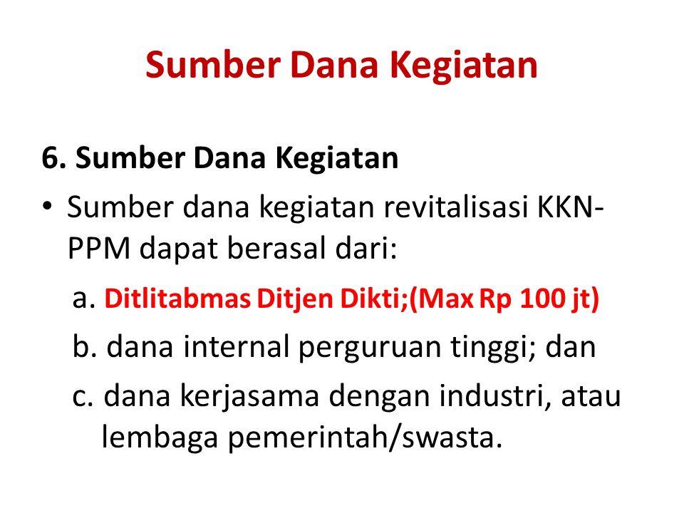 Sumber Dana Kegiatan 6. Sumber Dana Kegiatan Sumber dana kegiatan revitalisasi KKN- PPM dapat berasal dari: a. Ditlitabmas Ditjen Dikti;(Max Rp 100 jt