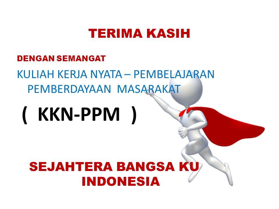 TERIMA KASIH DENGAN SEMANGAT KULIAH KERJA NYATA – PEMBELAJARAN PEMBERDAYAAN MASARAKAT ( KKN-PPM ) SEJAHTERA BANGSA KU INDONESIA