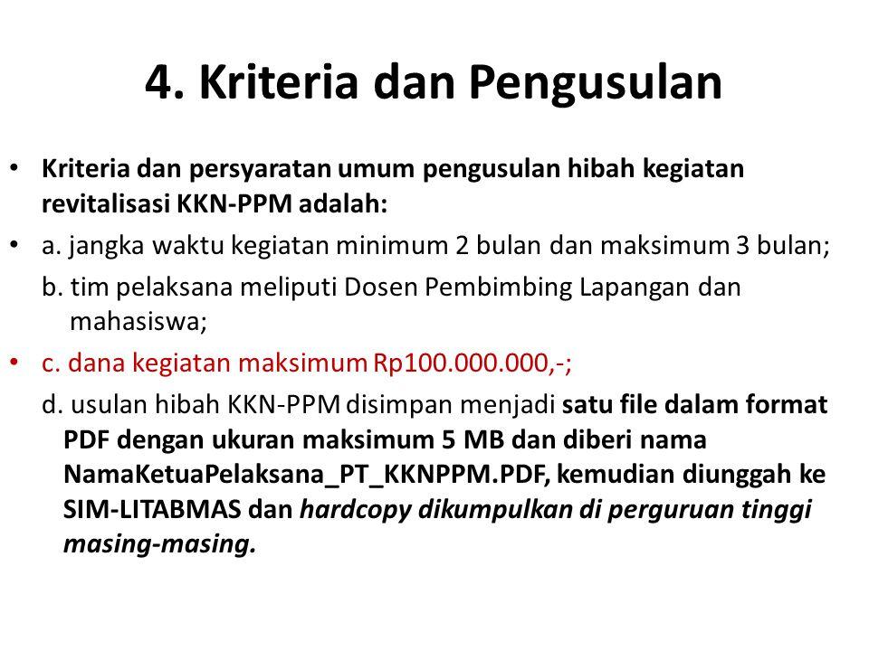 4. Kriteria dan Pengusulan Kriteria dan persyaratan umum pengusulan hibah kegiatan revitalisasi KKN-PPM adalah: a. jangka waktu kegiatan minimum 2 bul