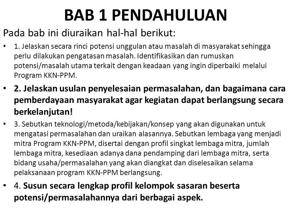 BAB 1 PENDAHULUAN Pada bab ini diuraikan hal-hal berikut: 1. Jelaskan secara rinci potensi unggulan atau masalah di masyarakat sehingga perlu dilakuka