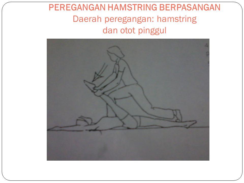 PEREGANGAN HAMSTRING BERPASANGAN Daerah peregangan: hamstring dan otot pinggul