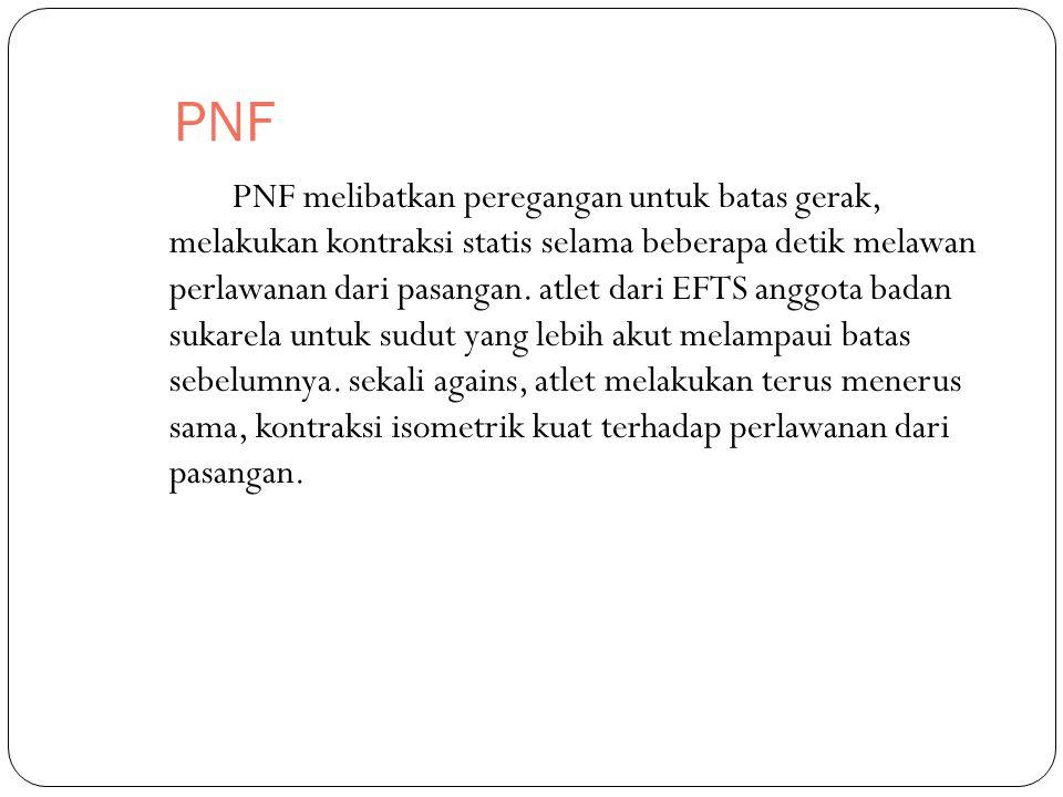 PNF PNF melibatkan peregangan untuk batas gerak, melakukan kontraksi statis selama beberapa detik melawan perlawanan dari pasangan. atlet dari EFTS an
