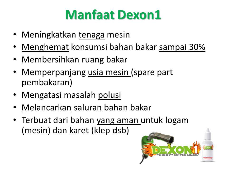 Manfaat Dexon1 Meningkatkan tenaga mesin Menghemat konsumsi bahan bakar sampai 30% Membersihkan ruang bakar Memperpanjang usia mesin (spare part pembakaran) Mengatasi masalah polusi Melancarkan saluran bahan bakar Terbuat dari bahan yang aman untuk logam (mesin) dan karet (klep dsb)