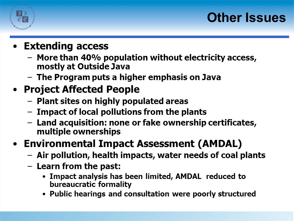 Other Issues Extending access –More than 40% population without electricity access, mostly at Outside Java –The Program puts a higher emphasis on Java