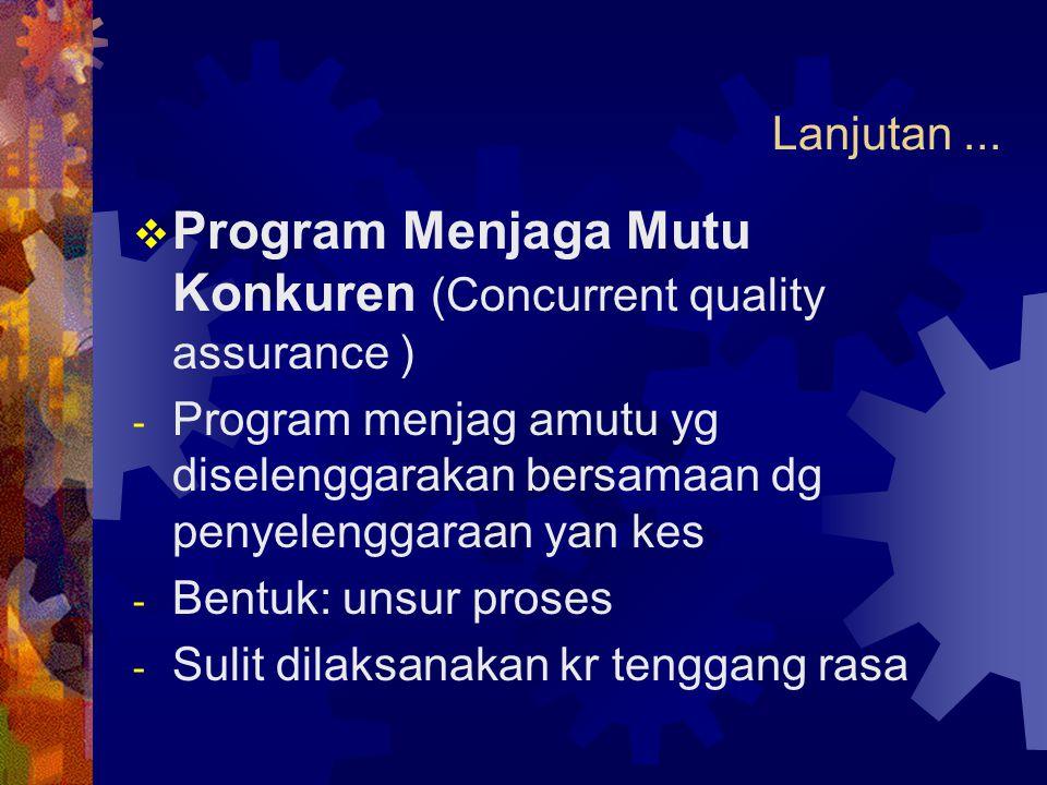 Lanjutan...  Program Menjaga Mutu Konkuren (Concurrent quality assurance ) - Program menjag amutu yg diselenggarakan bersamaan dg penyelenggaraan yan