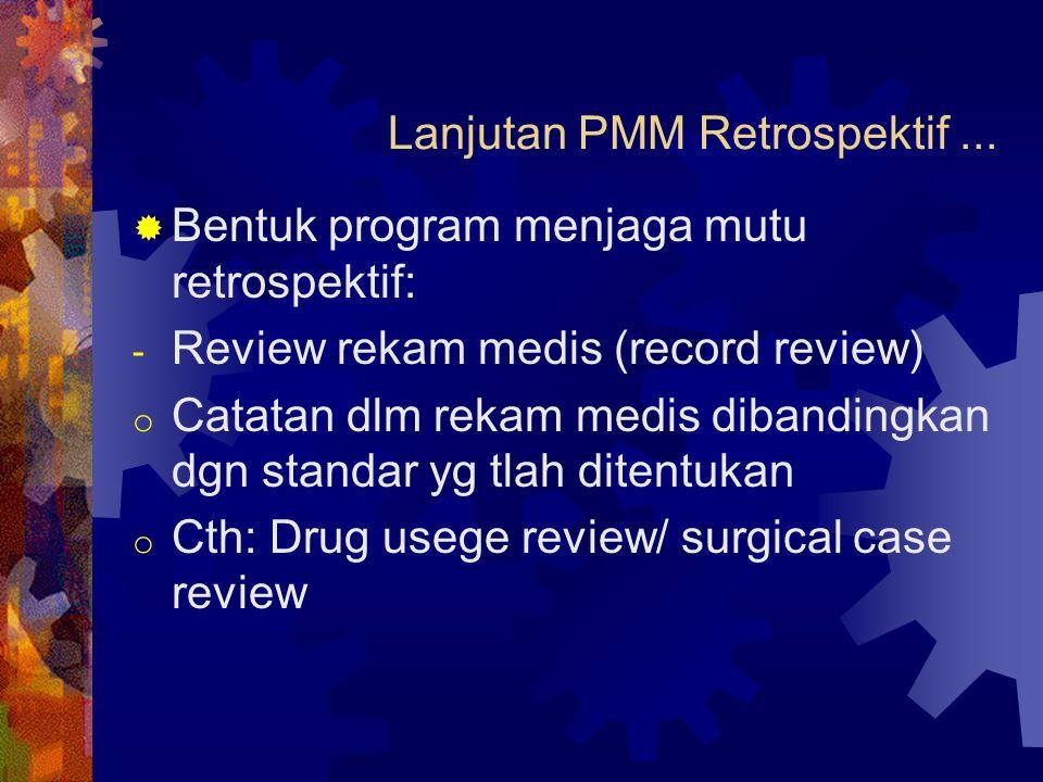 Lanjutan PMM Retrospektif...  Bentuk program menjaga mutu retrospektif: - Review rekam medis (record review) o Catatan dlm rekam medis dibandingkan d