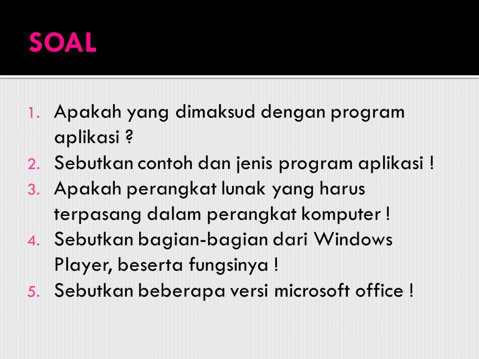 1. Apakah yang dimaksud dengan program aplikasi ? 2. Sebutkan contoh dan jenis program aplikasi ! 3. Apakah perangkat lunak yang harus terpasang dalam