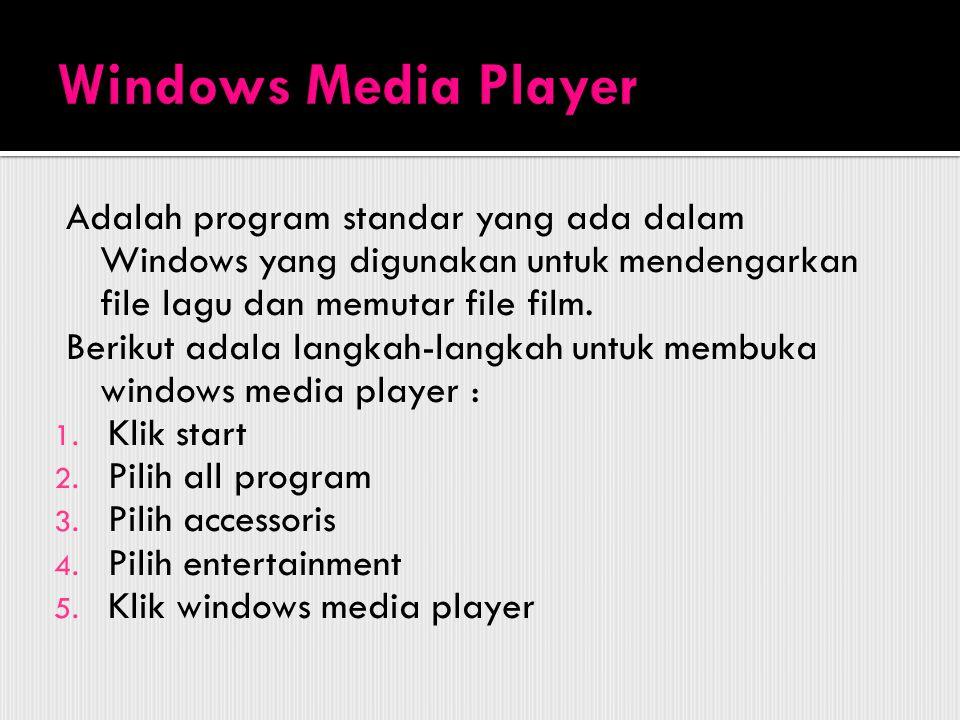 Adalah program standar yang ada dalam Windows yang digunakan untuk mendengarkan file lagu dan memutar file film. Berikut adala langkah-langkah untuk m