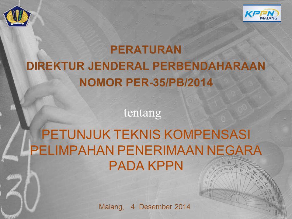 PETUNJUK TEKNIS KOMPENSASI PELIMPAHAN PENERIMAAN NEGARA PADA KPPN PERATURAN DIREKTUR JENDERAL PERBENDAHARAAN NOMOR PER-35/PB/2014 MALANG tentang Malan