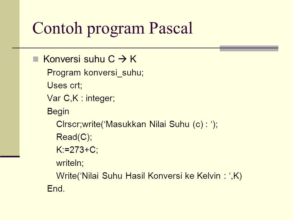 Contoh program Pascal Konversi suhu C  K Program konversi_suhu; Uses crt; Var C,K : integer; Begin Clrscr;write('Masukkan Nilai Suhu (c) : '); Read(C