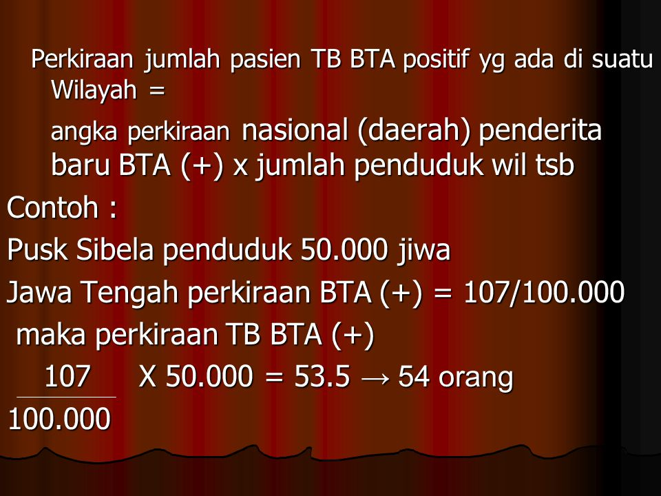 Perkiraan jumlah pasien TB BTA positif yg ada di suatu Wilayah = Perkiraan jumlah pasien TB BTA positif yg ada di suatu Wilayah = angka perkiraan nasi