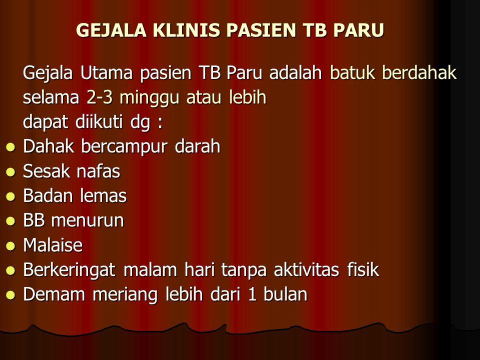 GEJALA KLINIS PASIEN TB PARU Gejala Utama pasien TB Paru adalah batuk berdahak selama 2-3 minggu atau lebih dapat diikuti dg : Dahak bercampur darah D