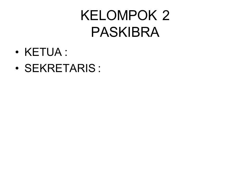 KELOMPOK 2 PASKIBRA KETUA : SEKRETARIS :