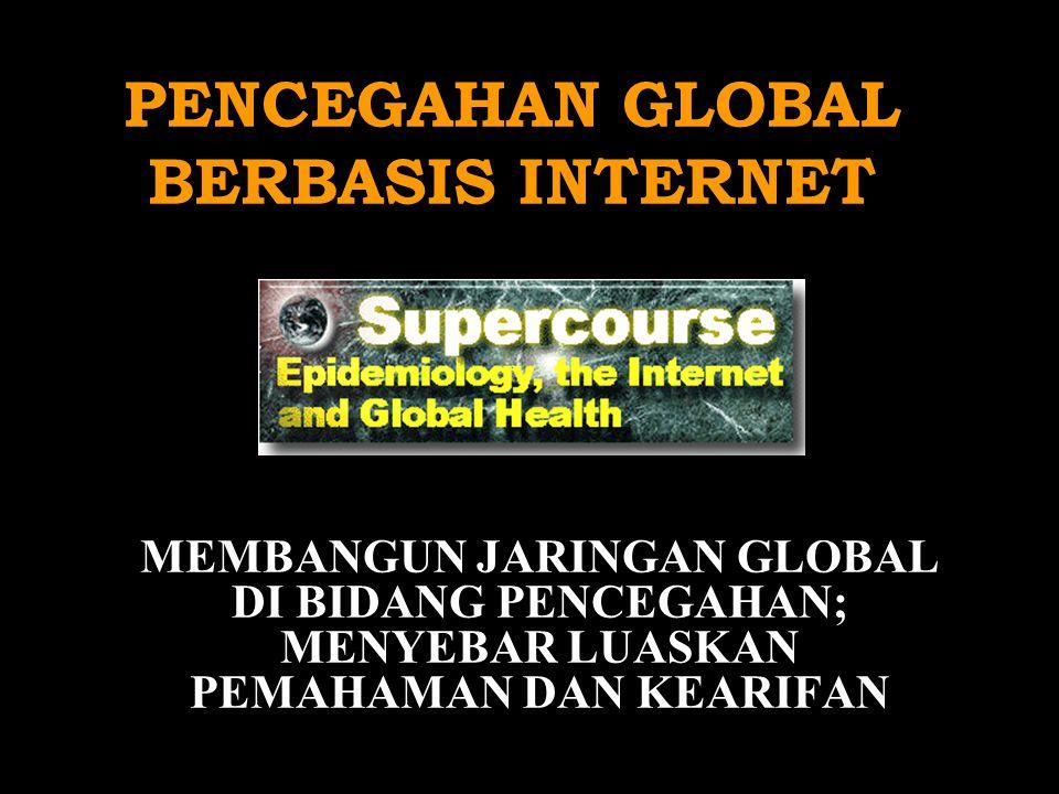 PENCEGAHAN GLOBAL BERBASIS INTERNET MEMBANGUN JARINGAN GLOBAL DI BIDANG PENCEGAHAN; MENYEBAR LUASKAN PEMAHAMAN DAN KEARIFAN