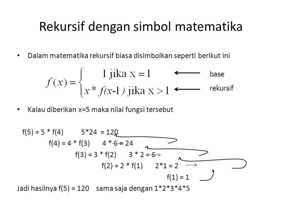 Rekursif dengan simbol matematika Dalam matematika rekursif biasa disimbolkan seperti berikut ini Kalau diberikan x=5 maka nilai fungsi tersebut f(5)