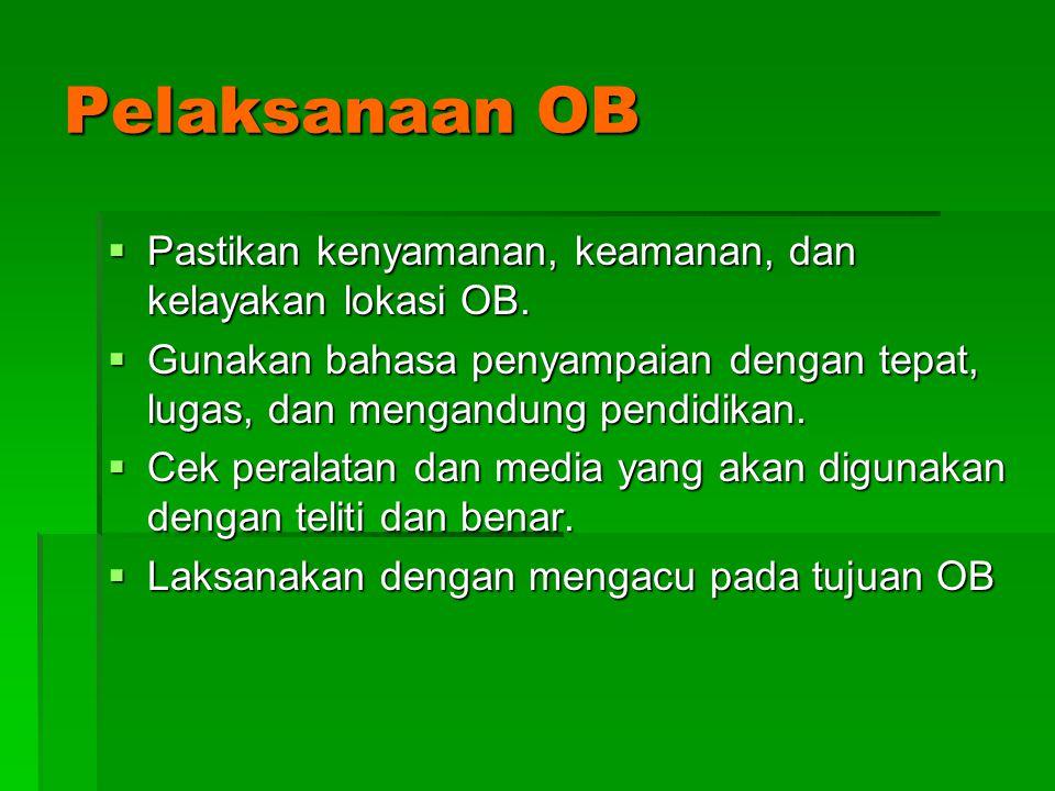 Pelaksanaan OB  Pastikan kenyamanan, keamanan, dan kelayakan lokasi OB.