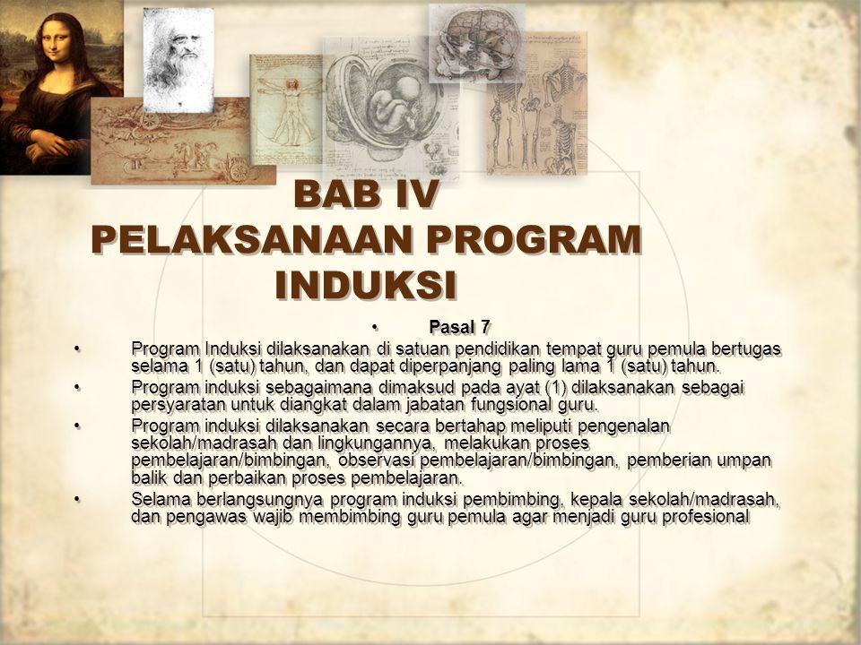 BAB IV PELAKSANAAN PROGRAM INDUKSI Pasal 7 Program Induksi dilaksanakan di satuan pendidikan tempat guru pemula bertugas selama 1 (satu) tahun, dan da