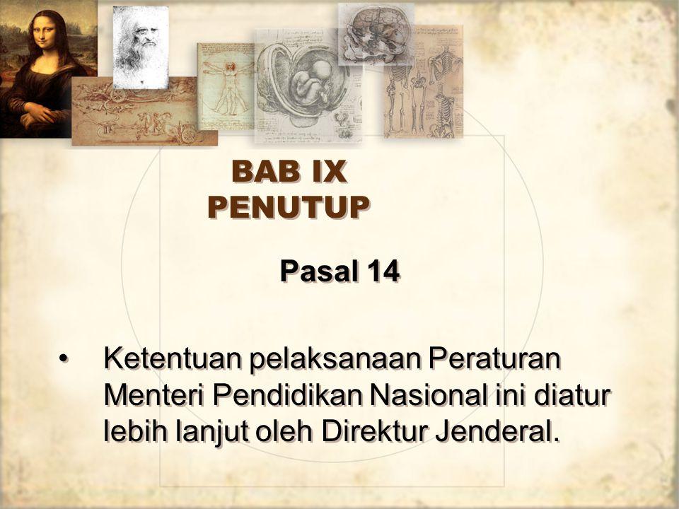 BAB IX PENUTUP Pasal 14 Ketentuan pelaksanaan Peraturan Menteri Pendidikan Nasional ini diatur lebih lanjut oleh Direktur Jenderal. Pasal 14 Ketentuan