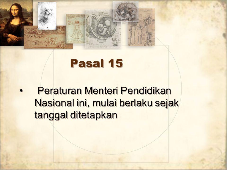 Pasal 15 Peraturan Menteri Pendidikan Nasional ini, mulai berlaku sejak tanggal ditetapkan