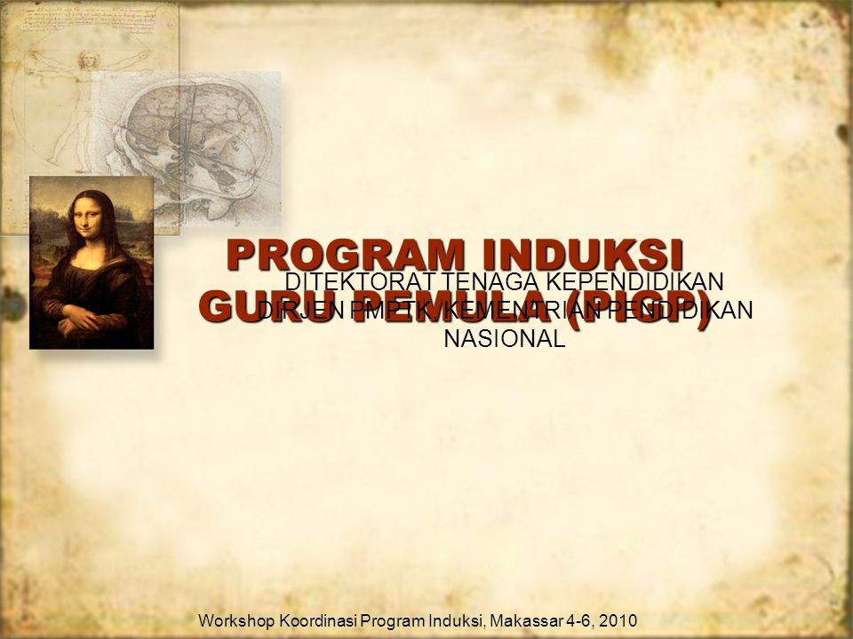 PROGRAM INDUKSI GURU PEMULA (PIGP) Workshop Koordinasi Program Induksi, Makassar 4-6, 2010 DITEKTORAT TENAGA KEPENDIDIKAN DIRJEN PMPTK, KEMENTRIAN PEN