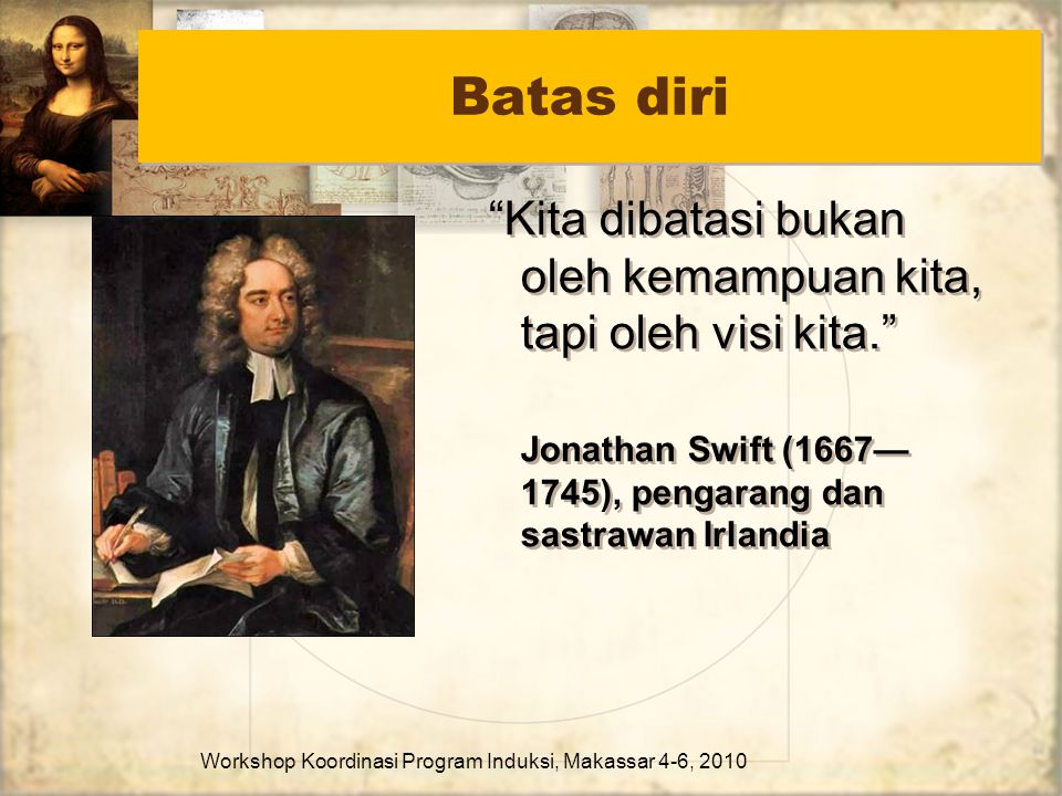 """Batas diri """"Kita dibatasi bukan oleh kemampuan kita, tapi oleh visi kita."""" Jonathan Swift (1667— 1745), pengarang dan sastrawan Irlandia """"Kita dibatas"""