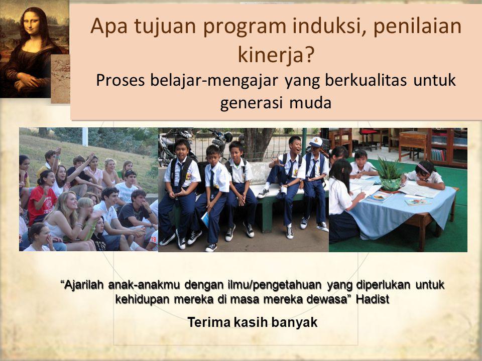 """Apa tujuan program induksi, penilaian kinerja? Proses belajar-mengajar yang berkualitas untuk generasi muda """"Ajarilah anak-anakmu dengan ilmu/pengetah"""