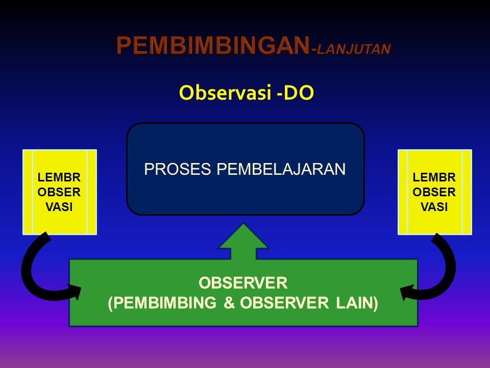 Observasi -DO PROSES PEMBELAJARAN OBSERVER (PEMBIMBING & OBSERVER LAIN) LEMBR OBSER VASI LEMBR OBSER VASI