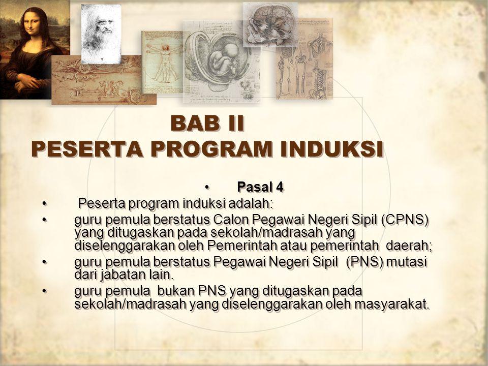 BAB II PESERTA PROGRAM INDUKSI Pasal 4 Peserta program induksi adalah: guru pemula berstatus Calon Pegawai Negeri Sipil (CPNS) yang ditugaskan pada se